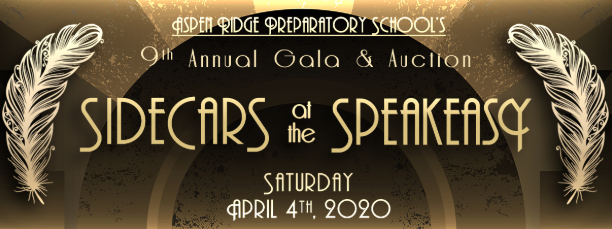 Aspen Ridge Preparatory Schools 9th Annual Gala & Auction Sidecars at the Speakeasy Saturday April 4th 2020